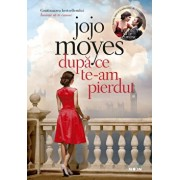 Dupa ce te-am pierdut - Cartea a doua din trilogia Inainte sa te cunosc/Jojo Moyes