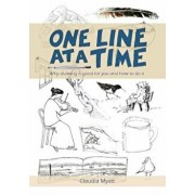 One Line At a Time. Why Drawing is Good for you and How to Do It?, Paperback/Claudia Myatt