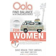 Oola for Women: How to Balance the 7 Key Areas of Life to Have Less Stress, More Purpose, and Reveal the Greatness Within You, Paperback/Dave Braun