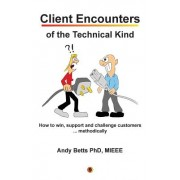 Client Encounters of the Technical Kind: How to Win, Support and Challenge Customers ... Methodically, with Icon9's Tools & Best Practices for Field E