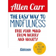 The Easy Way to Mindfulness: Free Your Mind from Worry and Anxiety, Paperback