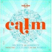 Calm : Secrets to Serenity from the Cultures of the World