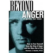 Beyond Anger: A Guide for Men: How to Free Yourself from the Grip of Anger and Get More Out of Life, Paperback/Thomas Harbin