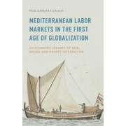 Mediterranean Labor Markets in the First Age of Globalization: An Economic History of Real Wages and Market Integration