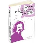Cartea despre acel tabu care te impiedica sa afli cine esti/Alan Watts