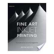 Fine Art Inkjet Printing - The Craft and Art of the Fine Digital Print (Nickelson Jim)(Paperback) (9781681982069)