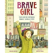 Brave Girl: Clara and the Shirtwaist Makers' Strike of 1909, Hardcover/Michelle Markel