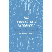 The Irresistible Introvert: Harness the Power of Quiet Charisma in a Loud World, Paperback