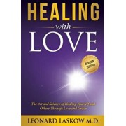 Healing with Love: The Art and Science of Healing Yourself and Others Through Love and Grace, Paperback (2nd Ed.)/Leonard Laskow