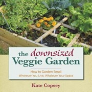 The Downsized Veggie Garden: How to Garden Small Wherever You Live, Whatever Your Space, Hardcover/Kate Copsey