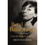 Beryl Bainbridge: Love by All Sorts of Means: A Biography, Hardcover