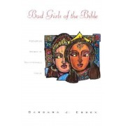 Bad Girls of the Bible: Exploring Women of Questionable Virtue, Paperback