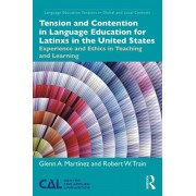Tension and Contention in Language Education for Latinxs in the United States. Experience and Ethics in Teaching and Learning, Paperback/Robert W. Train