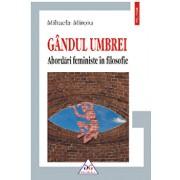 Gandul umbrei. Abordari feministe in filosofie/Mihaela Miroiu