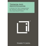 Thomism and Aristotelianism: A Study of the Commentary by Thomas Aquinas on the Nicomachean Ethics