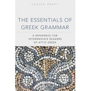 The Essentials of Greek Grammer: A Reference for Intermediate Students of Attic Greek, Paperback/Louise Pratt