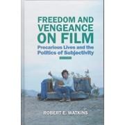 Freedom and Vengeance on Film. Precarious Lives and the Politics of Subjectivity, Hardback/Robert E. Watkins