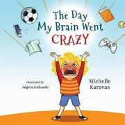 The Day My Brain Went Crazy: A Children's Book about Managing Emotions, Paperback/Michelle Karavas