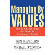 Managing by Values: How to Put Your Values Into Action for Extraordinary Results, Paperback