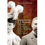 Katharine and R. J. Reynolds: Partners of Fortune in the Making of the New South, Paperback/Michele Gillespie