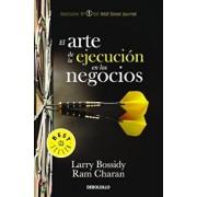 El Arte de la Ejecucion En Los Negocios / Execution: The Discipline of Getting Things Done, Paperback/Larry Bossidy