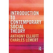 Introduction to Contemporary Social Theory by Anthony Elliott & Cha...