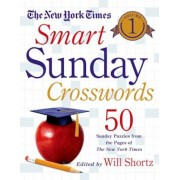 The New York Times Smart Sunday Crosswords, Volume 1: 50 Sunday Puzzles from the Pages of the New York Times, Paperback