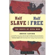 Half Slave and Half Free: The Roots of Civil War, Paperback