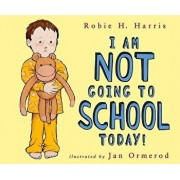 I Am Not Going to School Today!, Hardcover/Robie H. Harris