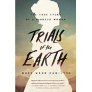Trials of the Earth: The True Story of a Pioneer Woman, Paperback/Mary Mann Hamilton