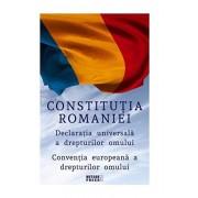 Constitutia Romaniei. Declaratia Universala a Drepturilor Omului. Conventia europeana a drepturilor omului.