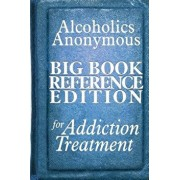Alcoholics Anonymous Big Book Reference Edition for Addiction Treatment, Paperback/Alcoholics Anonymous