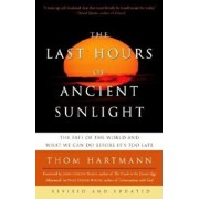 The Last Hours of Ancient Sunlight: Revised and Updated: The Fate of the World and What We Can Do Before It's Too Late, Paperback/Thom Hartmann