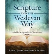 Scripture and the Wesleyan Way: A Bible Study on Real Christianity, Paperback/Scott J. Jones