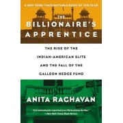 The Billionaire's Apprentice: The Rise of the Indian-American Elite and the Fall of the Galleon Hedge Fund, Paperback