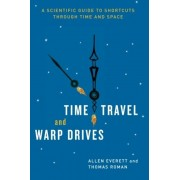 Time Travel and Warp Drives: A Scientific Guide to Shortcuts Through Time and Space, Paperback