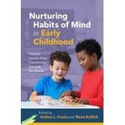 Nurturing Habits of Mind in Early Childhood: Success Stories from Classrooms Around the World, Paperback/Arthur L. Costa