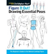 Figure It Out! Drawing Essential Poses: The Beginner's Guide to the Natural-Looking Figure, Paperback