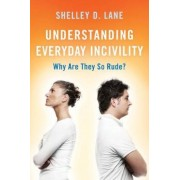 Understanding Everyday Incivility: Why Are They So Rude?, Hardcover