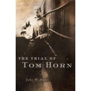 The Trial of Tom Horn, Hardcover