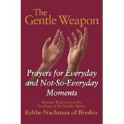 The Gentle Weapon: Prayers for Everyday and Not-So-Everyday Moments--Timeless Wisdom from the Teachings of the Hasidic Master, Rebbe Nach, Paperback/Moshe Mykoff
