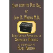 Tales from the Deed Box of John H. Watson M.D.: Three Untold Adventures of Sherlock Holmes, Paperback/Hugh Ashton