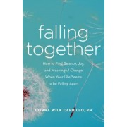 Falling Together: How to Find Balance, Joy, and Meaningful Change When Your Life Seems to Be Falling Apart, Paperback