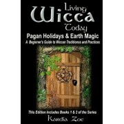 Living Wicca Today Pagan Holidays & Earth Magic: A Beginner's Guide to Traditions and Practices, Paperback/Kardia Zoe