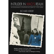 Intruder in MAO's Realm. An Englishman's Eyewitness Account of 1970's China, Paperback/Richard Kirkby