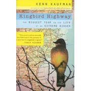 Kingbird Highway: The Biggest Year in the Life of an Extreme Birder, Paperback/Kenn Kaufman