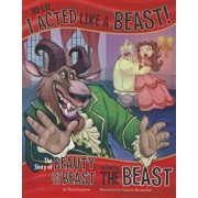 No Lie, I Acted Like a Beast!: The Story of Beauty and the Beast as Told by the Beast, Paperback/Nancy Loewen