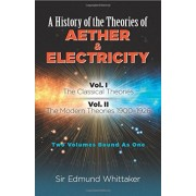 A History of the Theories of Aether and Electricity: Vol. I: The Classical Theories; Vol. II: The Modern Theories, 1900-1926, Paperback