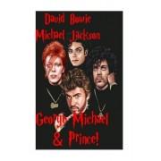 David Bowie, Michael Jackson, George Michael & Prince!: Ziggy Stardust - King of Pop - Wham! - Let's Go Crazy!