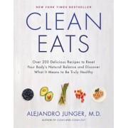 Clean Eats: Over 200 Delicious Recipes to Reset Your Body's Natural Balance and Discover What It Means to Be Truly Healthy, Hardcover